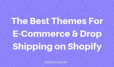 The Best Themes For E-Commerce & Drop Shipping on Shopify