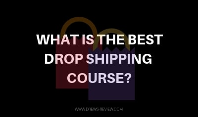 Best Dropshipping Course 2019 Best Drop Shipping Courses | Ecommerce Course Reviews For Shopify 2019